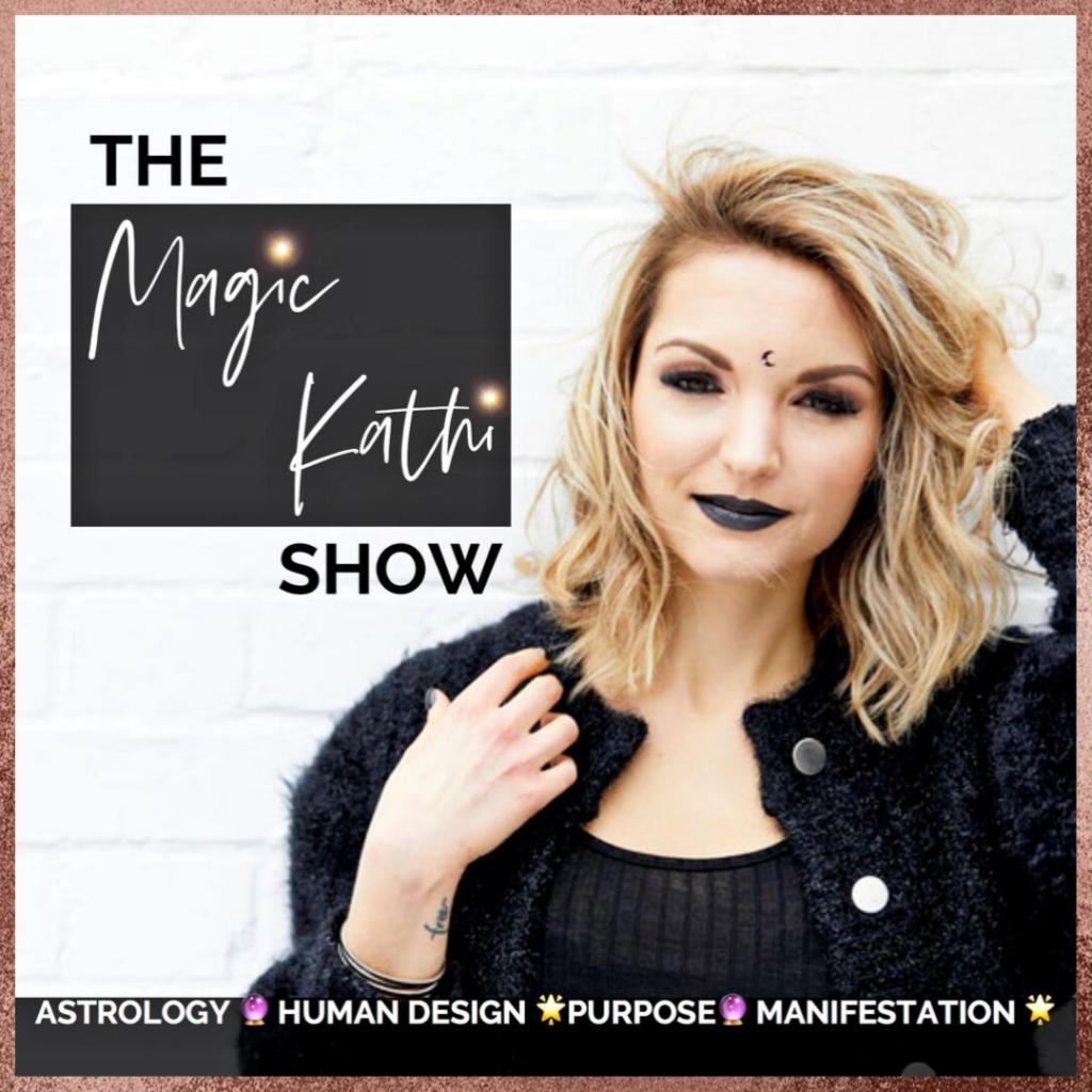 The Magic Kathi Show |Astrology, Human Design, Spirituality + Manifestation