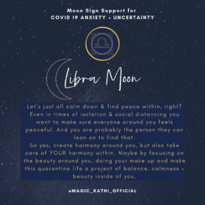 Your Moon Sign will help you to calm anxiety of Covid-19 and the uncertainty in the world.
